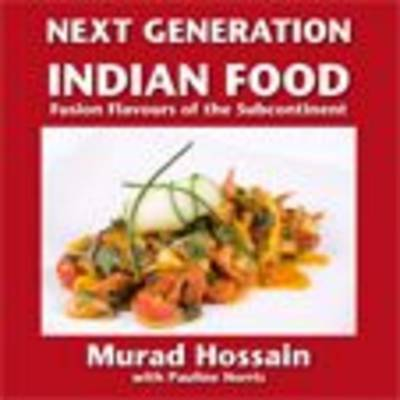 Next Generation Indian Food: Fusion Flavours of the Subcontinent