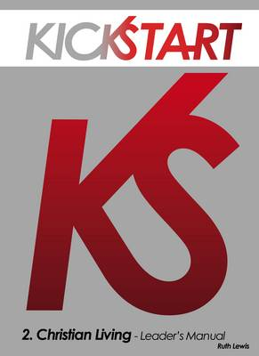 KickStart 2: Leader's Manual: No. 2: Christian Living Leader's Manual