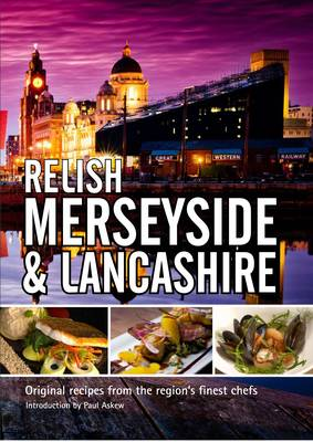 Relish Merseyside and Lancashire: Original Recipes from the Regions Finest Chefs
