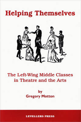 Helping Themselves: The Left Wing Middle Classes in Theatre and the Arts