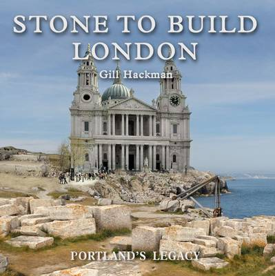 Stone to Build London: Portland's Legacy