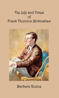 The Life and Times of Frank Thornton Birkinshaw