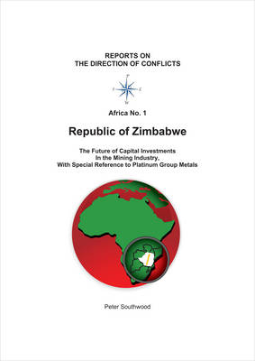 Republic of Zimbabwe: The Future of Capital Investments in the Mining Industry, with Special Reference to Platinum Group Metals