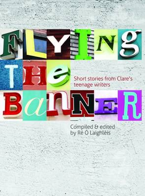 Flying the Banner: Short Stories from Clare's Teenage Writers