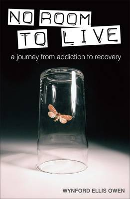 No Room to Live: A Journey from Addiction to Recovery
