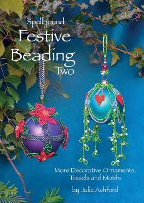 Spellbound Festive Beading Two: More Decorative Ornaments, Tassels and Motifs