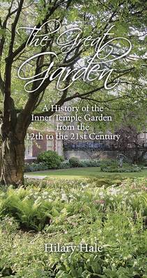The Great Garden: A History of the Inner Temple Garden from the 12th to the 21st Century