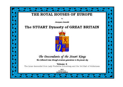 The Royal Houses of Europe: The Stuart Dynasty of Great Britain - The Descendants of the Stuart Kings: v. 6: Lines Descended from Lady Frederica Schomberg and the 3rd Earl of Holderness