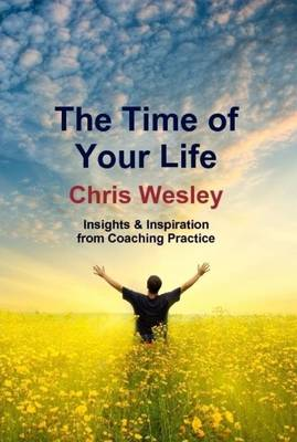 The Time of Your Life: Insights and Inspiration from Coaching Practice