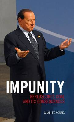 Impunity - Berlusconi's Goal and Its Consequences