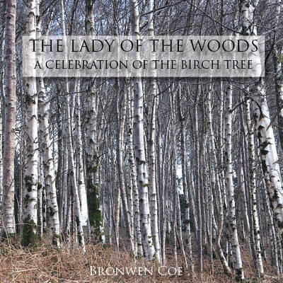 The Lady of the Woods: A Celebration of the Birch Tree