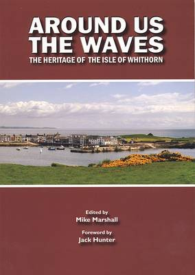 Around Us the Waves: The Story of the Isle of Whithorn