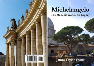 Michelangelo: The Man, His Works, His Legacy