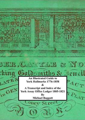 An Illustrated Guide to York Hallmarks 1776-1858 & a Transcript and Index of the York Assay Office Ledger 1805-1821