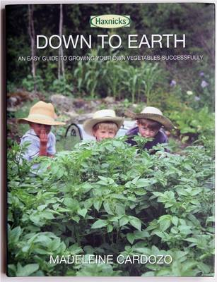 Down to Earth: An Easy Guide to Growing Your Own Vegetables