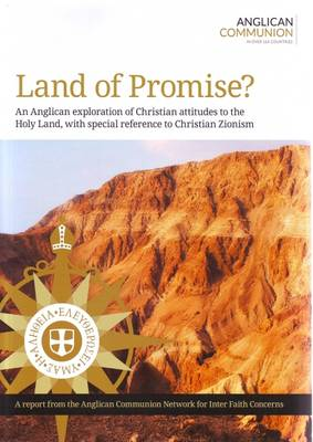 Land of Promise?: An Anglican Exploration of Christian Attitudes to the Holy Land, with Special Reference to 'Christian Zionism'