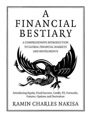 A Financial Bestiary: Introducing Equity, Fixed Income, Credit, FX, Forwards, Futures, Options and Derivatives