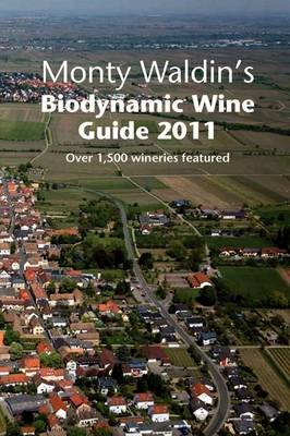 Monty Waldin's Biodynamic Wine Guide: A Guide to the World's Biodynamic and Organic & Vineyards: 2011