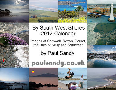 By South West Shores 2012 Calendar: Images of Cornwall, Devon, Dorset, the Isles of Scilly and Somerset
