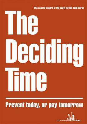 The Deciding Time: Prevent Today, or Pay Tomorrow: The Second Report of the Early Action Task Force