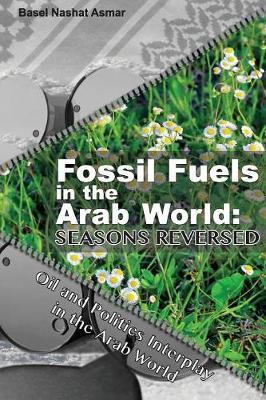 Fossil Fuels in the Arab World: Seasons Reversed: Oil and Politics Interplay in the Arab World