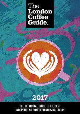The London Coffee Guide: 2017