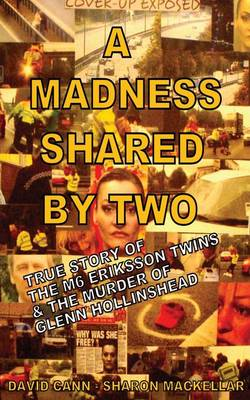 A Madness Shared by Two: The True Story of the M6 Eriksson Twins & the Murder of Glenn Hollinshead