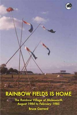 Rainbow Fields is Home: The Rainbow Village at Molesworth August 1984 to February 1985
