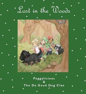 Lost in the Woods: Peggylicious and The Do Good Dog Clan: No. 2