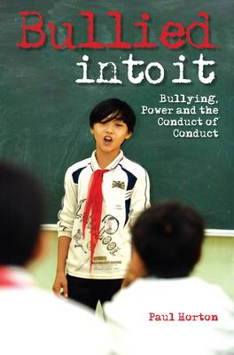 Bullied into it: Bullying, Power and the Conduct of Conduct