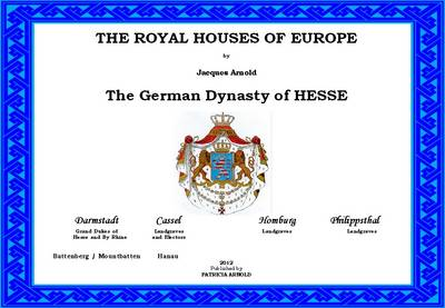 The Royal Houses of Europe: The German Dynasty of Hesse