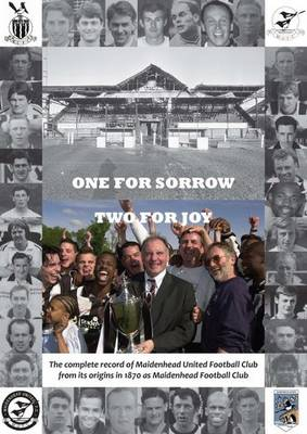 One for Sorrow, Two for Joy: The Complete Record of Maidenhead United Football Club from Its Origins in 1870 as Maidenhead Football Club