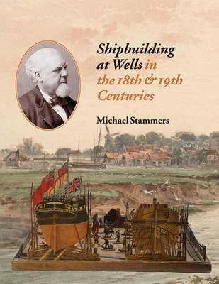 Shipbuilding at Wells in the 18th 19th Centuries