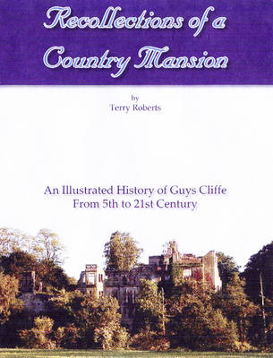 Recollections of a Country Mansion: An Illustrated History of Guys Cliffe from 5th to 21st Century