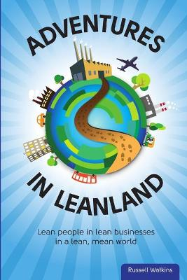 Adventures in Leanland: Lean People in Lean Businesses in a Lean, Mean World