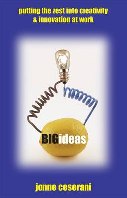 Big Ideas: Putting the Zest into Creativity & Innovation at Work