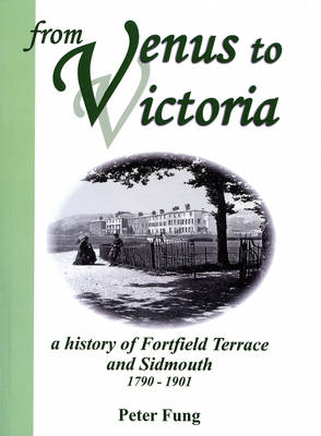 From Venus to Victoria - a History of Fortfield Terrace and Sidmouth 1790-1901