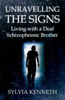 Unravelling the Signs: Living with a Deaf Schizophrenic Brother