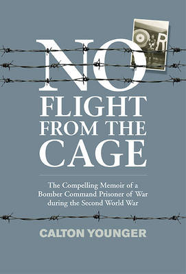 No Flight from the Cage: The Compelling Memoir of a Bomber Command Prisoner of War During the Second World War