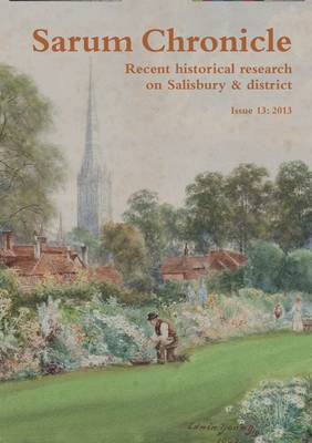Sarum Chronicle: Recent Historical Research on Salisbury & District: 2013