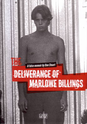 The Deliverance of Marlowe Billings: A False Memoir by Dan Stuart