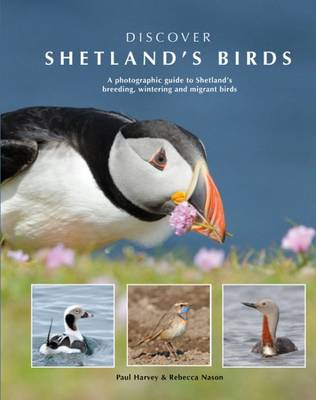 Discover Shetland's Birds: A Photographic Guide to Shetland's Breeding, Wintering and Migrant Birds