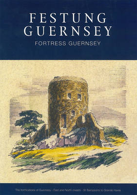 Festung Guernsey: The Fortifications of Guernsey-West Coast - Grande Havre to Perelle: 3.3, 3.4 & 3.5
