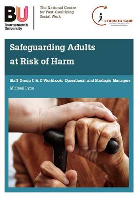 Safeguarding Adults at Risk of Harm: Staff Groups C and D Workbook: Operational and Strategic Managers