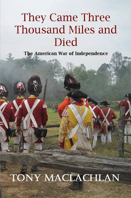 They Came Three Thousand Miles and Died: The American War of Independence