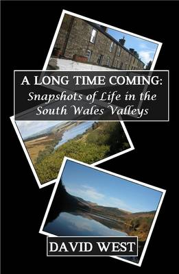 A Long Time Coming (Snapshots of Life in the South Wales Valleys)