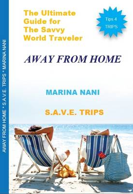 Away from Home S.A.V.E Trips: The Ultimate Guide for the Savvy World Traveler