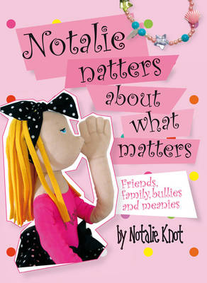 Notalie Natters About What Matters: Friends, Family, Bullies and Meanies