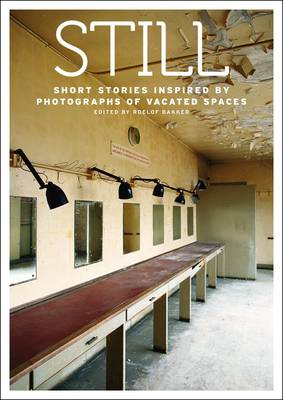 Still: Short Stories Inspired by Photographs of Vacated Spaces