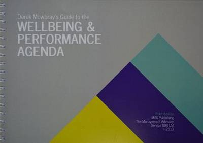 Guide to the Wellbeing and Performance Agenda: Derek Mowbray's Guide to the Wellbeing and Performance Agenda